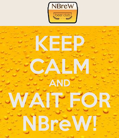 Poster: KEEP CALM AND WAIT FOR NBreW!