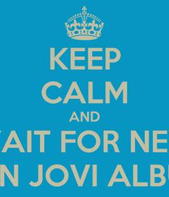 Poster: KEEP CALM AND WAIT FOR NEW BON JOVI ALBUM