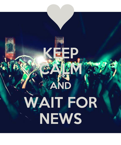 Poster: KEEP CALM AND WAIT FOR NEWS