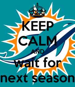 Poster: KEEP CALM AND wait for next season