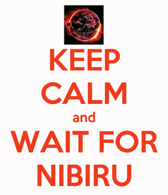Poster: KEEP CALM and WAIT FOR NIBIRU