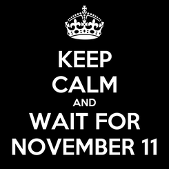 Poster: KEEP CALM AND WAIT FOR NOVEMBER 11