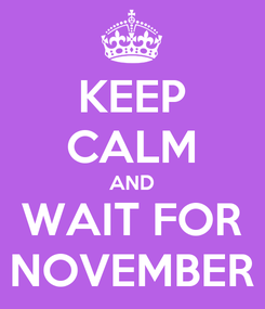 Poster: KEEP CALM AND WAIT FOR NOVEMBER