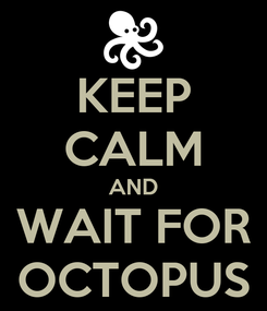 Poster: KEEP CALM AND WAIT FOR OCTOPUS