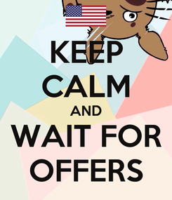 Poster: KEEP CALM AND WAIT FOR OFFERS