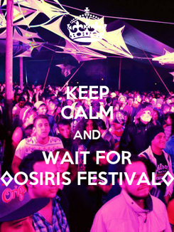 Poster: KEEP CALM AND WAIT FOR ◊OSIRIS FESTIVAL◊