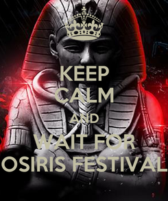 Poster: KEEP CALM AND WAIT FOR OSIRIS FESTIVAL