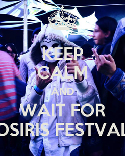 Poster: KEEP CALM AND WAIT FOR OSIRIS FESTVAL