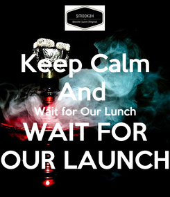 Poster: Keep Calm And  Wait for Our Lunch WAIT FOR OUR LAUNCH