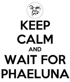Poster: KEEP CALM AND WAIT FOR PHAELUNA