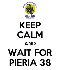 Poster: KEEP CALM AND WAIT FOR PIERIA 38