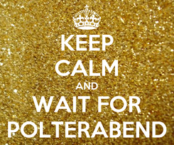 Poster: KEEP CALM AND WAIT FOR POLTERABEND