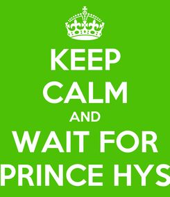 Poster: KEEP CALM AND WAIT FOR PRINCE HYS