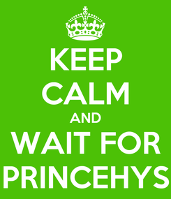 Poster: KEEP CALM AND WAIT FOR PRINCEHYS