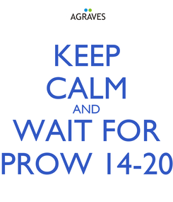 Poster: KEEP CALM AND WAIT FOR PROW 14-20