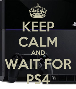 Poster: KEEP CALM AND WAIT FOR PS4