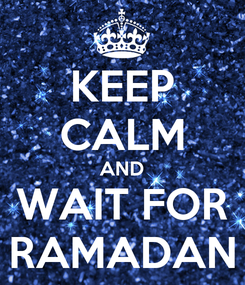 Poster: KEEP CALM AND WAIT FOR RAMADAN