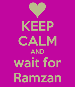 Poster: KEEP CALM AND wait for Ramzan