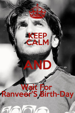 Poster: KEEP CALM AND Wait For  Ranveer'S Birth-Day