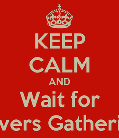 Poster: KEEP CALM AND Wait for Ravers Gathering