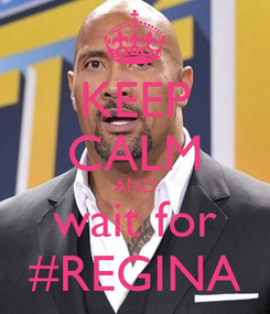 Poster: KEEP CALM AND wait for #REGINA