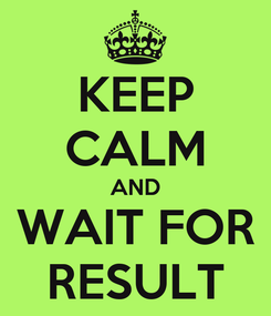 Poster: KEEP CALM AND WAIT FOR RESULT