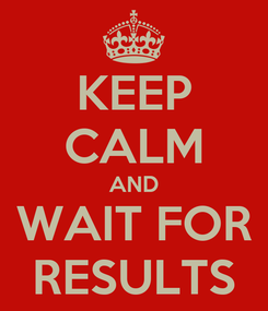 Poster: KEEP CALM AND WAIT FOR RESULTS