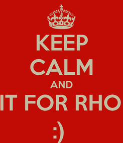 Poster: KEEP CALM AND WAIT FOR RHODES :)