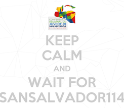 Poster: KEEP CALM AND WAIT FOR SANSALVADOR114