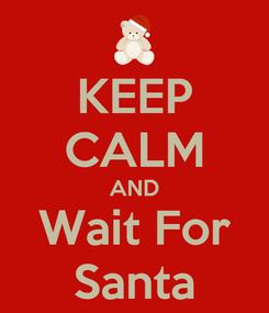 Poster: KEEP CALM AND Wait For Santa