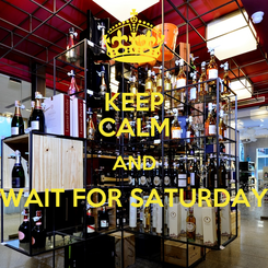 Poster: KEEP CALM AND WAIT FOR SATURDAY