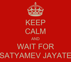 Poster: KEEP CALM AND WAIT FOR SATYAMEV JAYATE