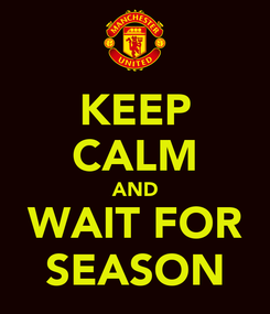 Poster: KEEP CALM AND WAIT FOR SEASON
