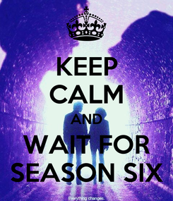 Poster: KEEP CALM AND WAIT FOR SEASON SIX