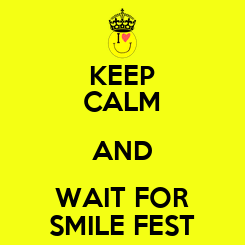 Poster: KEEP CALM AND WAIT FOR SMILE FEST