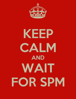 Poster: KEEP CALM AND WAIT FOR SPM