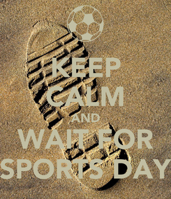 Poster: KEEP CALM AND WAIT FOR SPORTS DAY