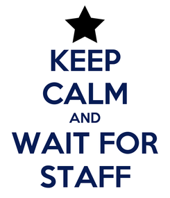 Poster: KEEP CALM AND WAIT FOR STAFF