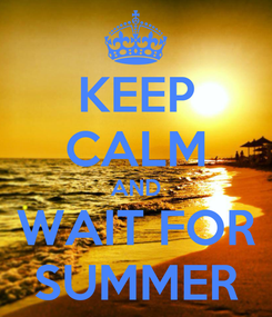 Poster: KEEP CALM AND WAIT FOR SUMMER