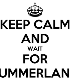 Poster: KEEP CALM AND WAIT FOR SUMMERLAND