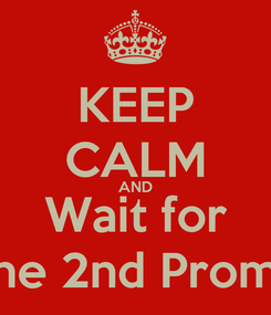 Poster: KEEP CALM AND Wait for The 2nd Promo