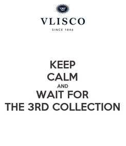Poster: KEEP CALM AND WAIT FOR THE 3RD COLLECTION