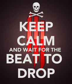 Poster: KEEP CALM AND WAIT FOR THE  BEAT TO  DROP