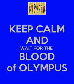 Poster: KEEP CALM AND WAIT FOR THE  BLOOD of OLYMPUS