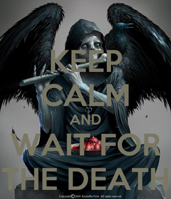 Poster: KEEP CALM AND WAIT FOR THE DEATH