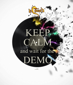 Poster:  KEEP  CALM  and wait for the  DEMO