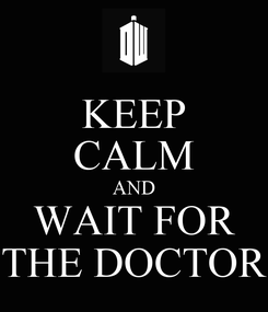 Poster: KEEP CALM AND WAIT FOR THE DOCTOR
