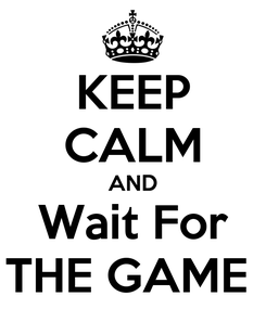 Poster: KEEP CALM AND Wait For THE GAME