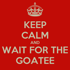 Poster: KEEP CALM AND WAIT FOR THE GOATEE