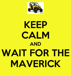 Poster: KEEP CALM AND WAIT FOR THE MAVERICK
